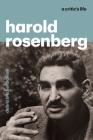 Harold Rosenberg: A Critic's Life Cover Image