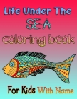 Life Under the SEA coloring book for Kids with Name: Ocean Fish Books for Kids, Kids Coloring Book, Activity Book for Kids, Coloring Books for Kids Ag Cover Image