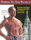 Power to the People!: Russian Strength Training Secrets for Every American Cover Image