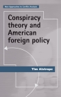 Conspiracy Theory and American Foreign Policy (New Approaches to Conflict Analysis) Cover Image