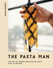 The Pasta Man: The Art of Making Spectacular Pasta - With 40 Recipes Cover Image