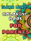 Swear words coloring book for parents: Geometric Mandala Designs with Curse Words and Insults - A Stress Relief and Relaxation for Women and Men - Whi Cover Image