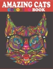 Amazing Cats Coloring Book: A Fun Coloring Gift Book for Cats Lovers- Adults Relaxation with Stress Relieving Cute cats and Kittens Designs (Anima Cover Image