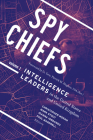 Spy Chiefs: Volume 1: Intelligence Leaders in the United States and United Kingdom Cover Image