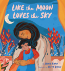Like the Moon Loves the Sky: (Mommy Book for Kids, Islamic Children's Book, Read-Aloud Picture Book) Cover Image