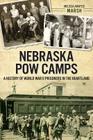 Nebraska POW Camps: A History of World War II Prisoners in the Heartland Cover Image
