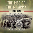 The Rise of the G.I. Army, 1940-1941: The Forgotten Story of How America Forged a Powerful Army Before Pearl Harbor Cover Image
