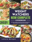 Weight Watchers New Complete Cookbook 2021: 200+ Easy, Healthy and Delicious WW SmartPoints Recipes to Transform Your Body and Lose Weight Cover Image
