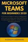 Microsoft Teams for Beginners 2020: A Dummy to Expert Guide to Collaboration and Communication with Microsoft Teams for Web-Based Meetings, Online Lea Cover Image