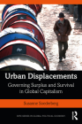 Urban Displacements: Governing Surplus and Survival in Global Capitalism Cover Image