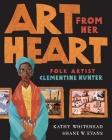 Art From Her Heart: Folk Artist Clementine Hunter Cover Image