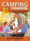 Camping Cookbook: Simple Yet Satisfyng Recipes to Enjoy While Camping in the Wilderness Cover Image