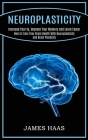 Neuroplasticity: Increase Your Iq, Improve Your Memory and Learn Faster (How to Train Your Brain Health With Neuroplasticity and Brain Cover Image