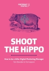 Shoot The HiPPO: How to be a killer Digital Marketing Manager Cover Image