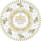 The Mindful Mandala Coloring Book: Inspiring Designs for Contemplation, Meditation and Healing Cover Image