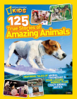 National Geographic Kids 125 True Stories of Amazing Animals: Inspiring Tales of Animal Friendship & Four-Legged Heroes, Plus Crazy Animal Antics Cover Image