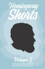Hemingway Shorts Volume 5: A Collection of Short Stories From New And Engaged Writers In The Best Tradition of Ernest Hemingway (2020) Cover Image