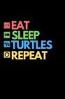 Eat Sleep Turtles Repeat: Notebook/Journal (6