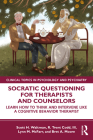 Socratic Questioning for Therapists and Counselors: Learn How to Think and Intervene Like a Cognitive Behavior Therapist (Clinical Topics in Psychology and Psychiatry) Cover Image