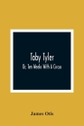 Toby Tyler; Or, Ten Weeks With A Circus Cover Image