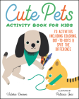 Cute Pets Activity Book for Kids: 70 Activities Including Coloring, Dot-To-Dots & Spot the Difference Cover Image