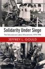Solidarity Under Siege: The Salvadoran Labor Movement, 1970-1990 Cover Image