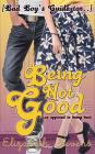 [Bad Boy's Guide to...] Being Not Good Cover Image