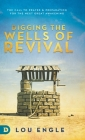 Digging the Wells of Revival: The Call to Prayer and Preparation for the Next Great Awakening Cover Image