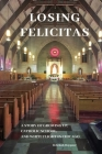 Losing Felicitas: A Story of Growing Up, Catholic School, and White Flight in Chicago Cover Image