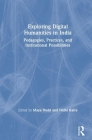 Exploring Digital Humanities in India: Pedagogies, Practices, and Institutional Possibilities Cover Image