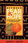 Between Fear and Hope: Globalization and Race in the United States Cover Image