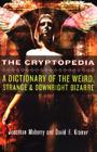 The Cryptopedia: A Dictionary of the Weird, Strange, and Downright Bizarre Cover Image