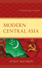 Modern Central Asia: A Primary Source Reader (Contemporary Central Asia: Societies) Cover Image