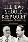The Jews Should Keep Quiet: Franklin D. Roosevelt, Rabbi Stephen S. Wise, and the Holocaust Cover Image