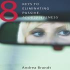 8 Keys to Eliminating Passive-Aggressiveness Lib/E Cover Image