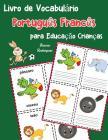 Livro de Vocabulário Português Francês para Educação Crianças: Livro infantil para aprender 200 Português Francês palavras básicas Cover Image