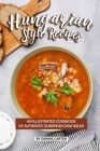 Hungarian Style Recipes: An Illustrated Cookbook of Authentic European Dish Ideas! Cover Image