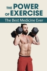 The Power Of Exercise: The Best Medicine Ever: Importance Of Exercise Cover Image