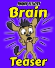 Brain Teaser: Most Mysterious and Mind-Stimulating Riddles, Lateral-Thinking, Tricky Questions, Funny Challenges that Kids and Famil Cover Image