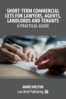 Short-Term Commercial Lets for Lawyers, Agents, Landlords and Tenants - A Practical Guide Cover Image
