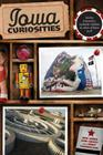 Iowa Curiosities: Quirky Characters, Roadside Oddities & Other Offbeat Stuff, Second Edition Cover Image