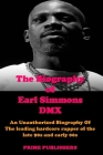 The Biography of Earl Simmons DMX: An Unauthorized Biography Of The leading hardcore rapper of the late 90s and early 00s Cover Image