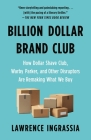 Billion Dollar Brand Club: How Dollar Shave Club, Warby Parker, and Other Disruptors Are Remaking What We Buy Cover Image