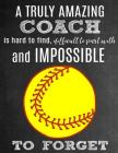 A Truly Amazing Coach Is Hard to Find, Difficult to Part with and Impossible to Forget: Thank You Appreciation Gift for Softball Coaches: Notebook Jou Cover Image