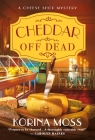 Cheddar Off Dead: A Cheese Shop Mystery Cover Image
