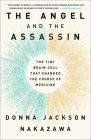 The Angel and the Assassin: The Tiny Brain Cell That Changed the Course of Medicine Cover Image