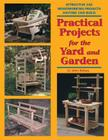 Practical Projects for the Yard and Garden: Attractive 2x4 Woodworking Projects Anyone Can Build Cover Image