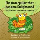 The Caterpillar That Became Enlightened: The Search for Never-Ending Happiness Cover Image