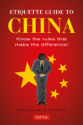 Etiquette Guide to China: Know the Rules That Make the Difference! Cover Image