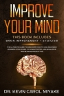 Improve Your Mind: This Book Includes: Brain Improvement + Stoicism. The Ultimate Guide To Discover How To Use Advanced Learning Strategi Cover Image